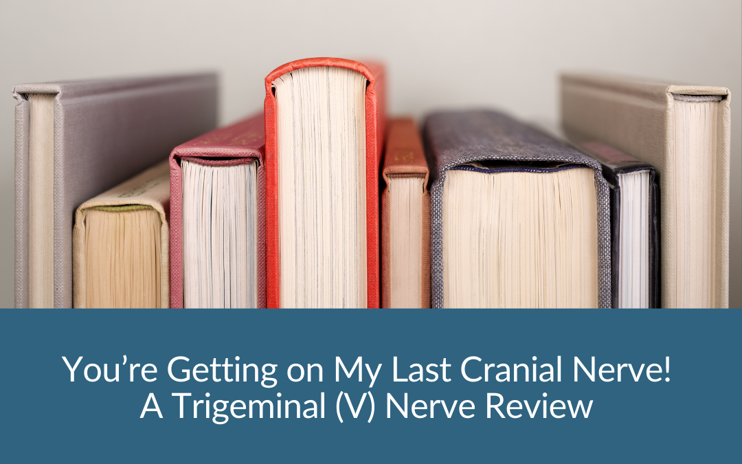 You're Getting on my Last Cranial Nerve – 5-Part Series