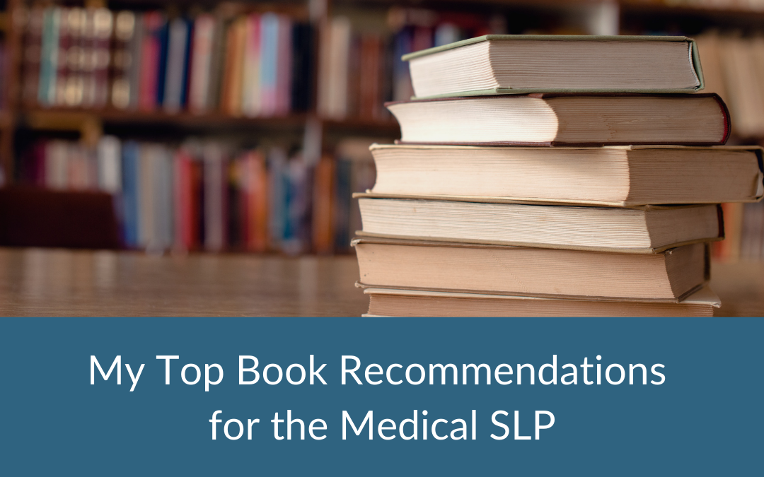 My Top Book Recommendations for the Medical SLP