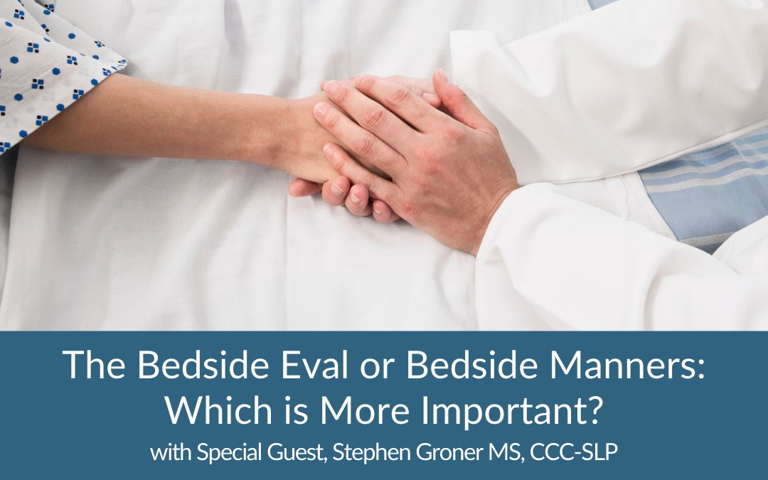 The Bedside Eval or Bedside Manners — Which is More Important?