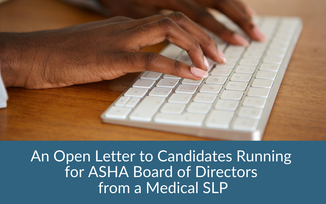 An Open Letter to Candidates Running for ASHA Board of Directors from a Medical SLP