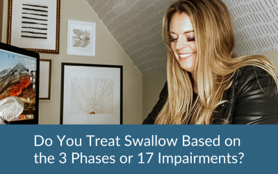 Do You Treat Swallow Based on the 3 Phases or 17 Impairments?