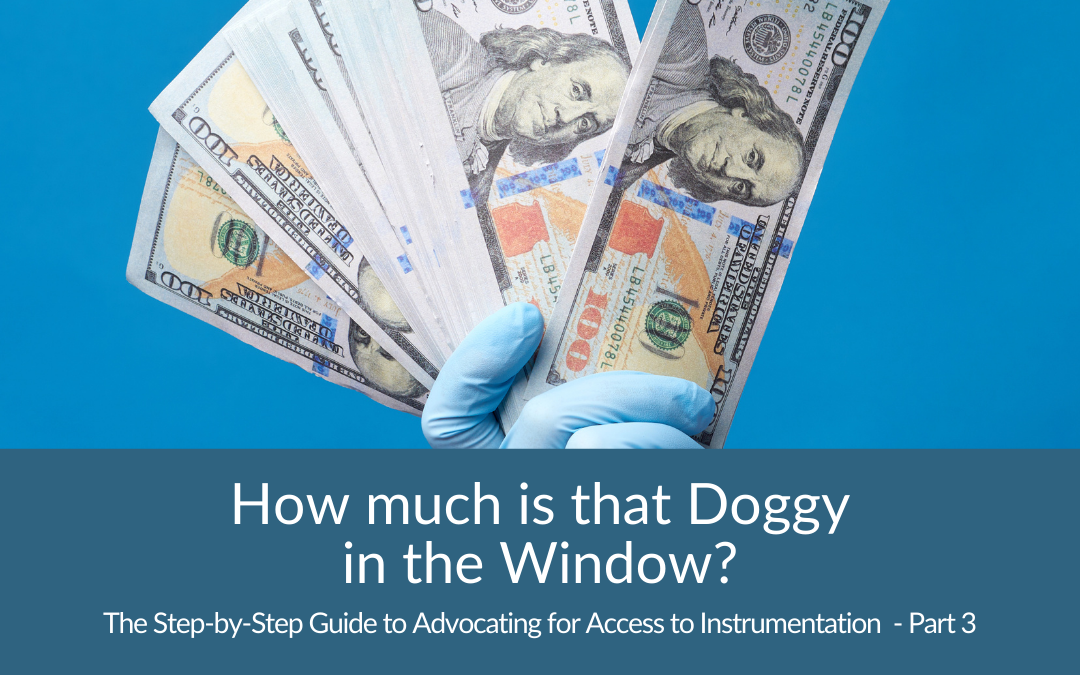 How much is that Doggy in the Window? (The Step-by-Step Guide to Advocating for Access to Instrumentation Part 3)