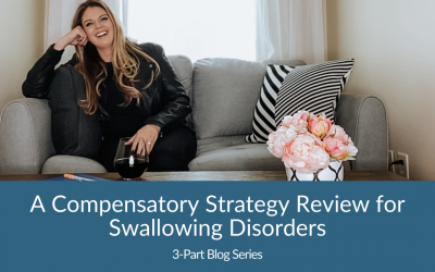 A Compensatory Strategy Review for Swallowing Disorders – 3-Part Series